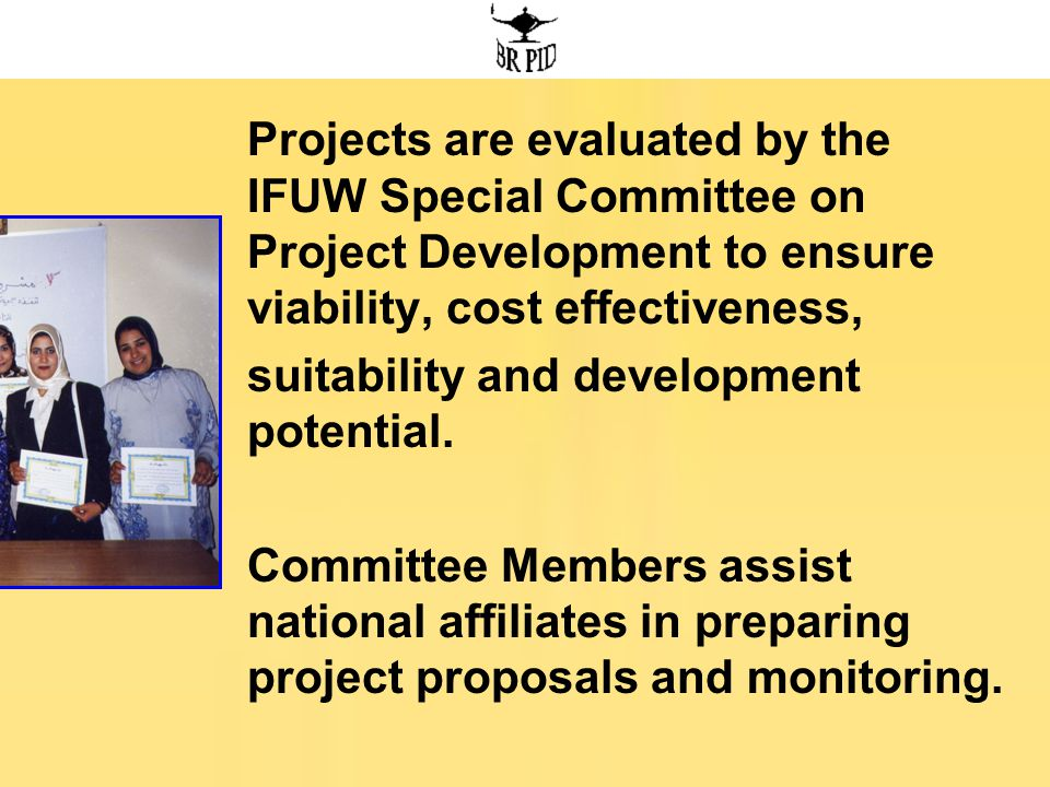 Projects are evaluated by the IFUW Special Committee on Project Development to ensure viability, cost effectiveness, suitability and development potential.