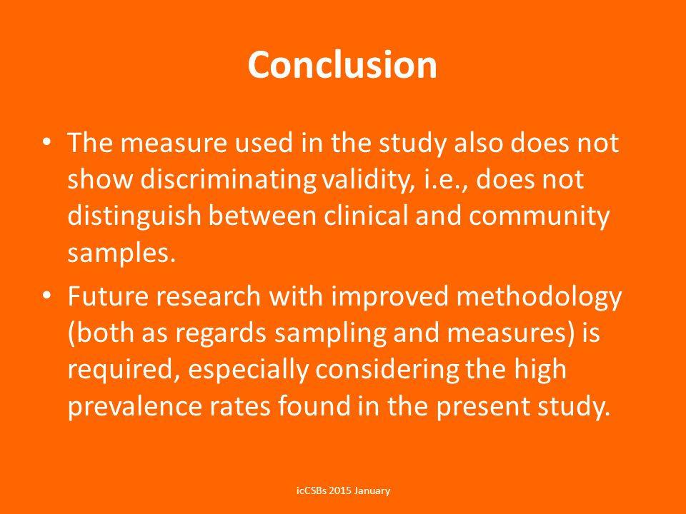 Conclusion The measure used in the study also does not show discriminating validity, i.e., does not distinguish between clinical and community samples.