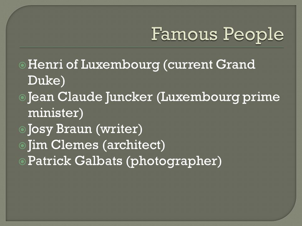 Famous For Luxembourg is very famous for its wealth.