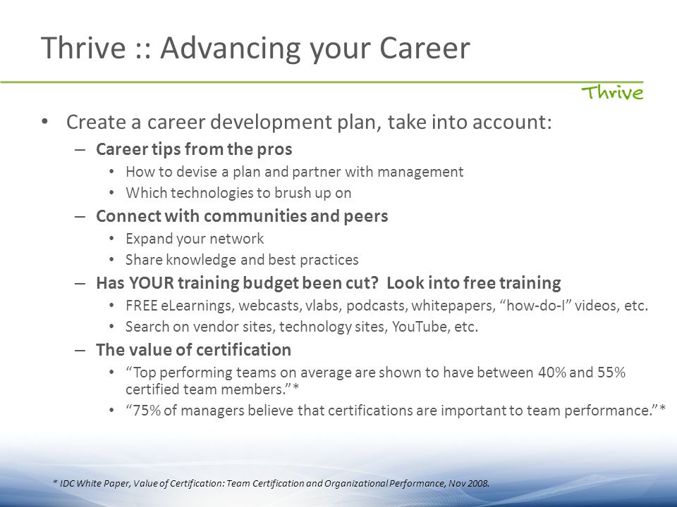 Thrive :: Advancing your Career Create a career development plan, take into account: – Career tips from the pros How to devise a plan and partner with