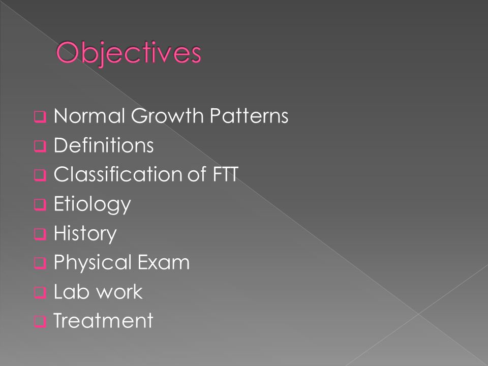  Normal Growth Patterns  Definitions  Classification of FTT  Etiology  History  Physical Exam  Lab work  Treatment