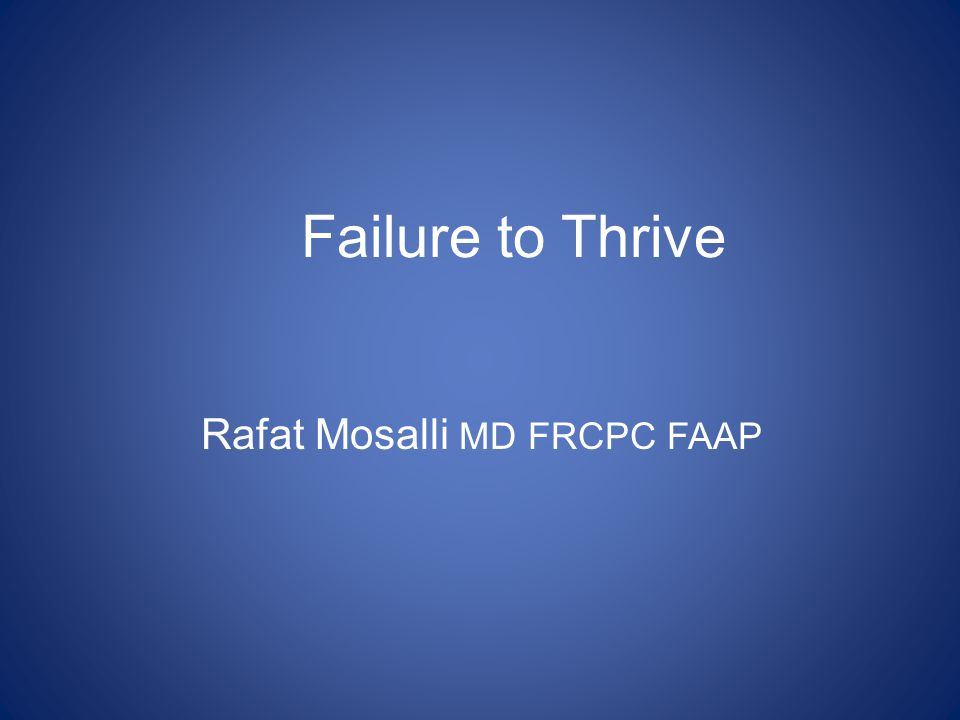 Failure to Thrive Rafat Mosalli MD FRCPC FAAP