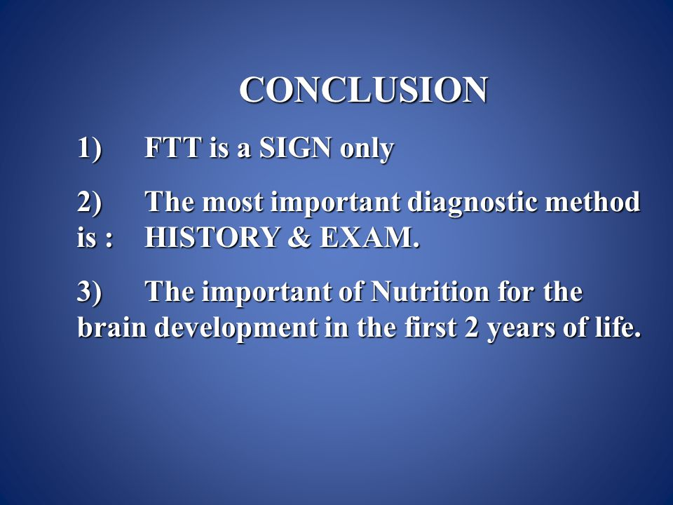 CONCLUSION 1)FTT is a SIGN only 2)The most important diagnostic method is :HISTORY & EXAM.