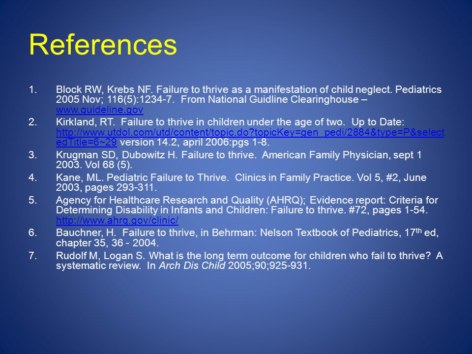 References 1.Block RW, Krebs NF.Failure to thrive as a manifestation of child neglect.