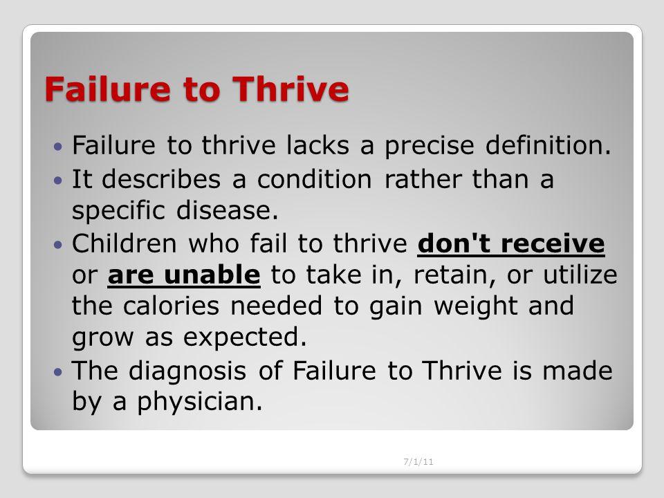 Failure to Thrive Failure to thrive lacks a precise definition.