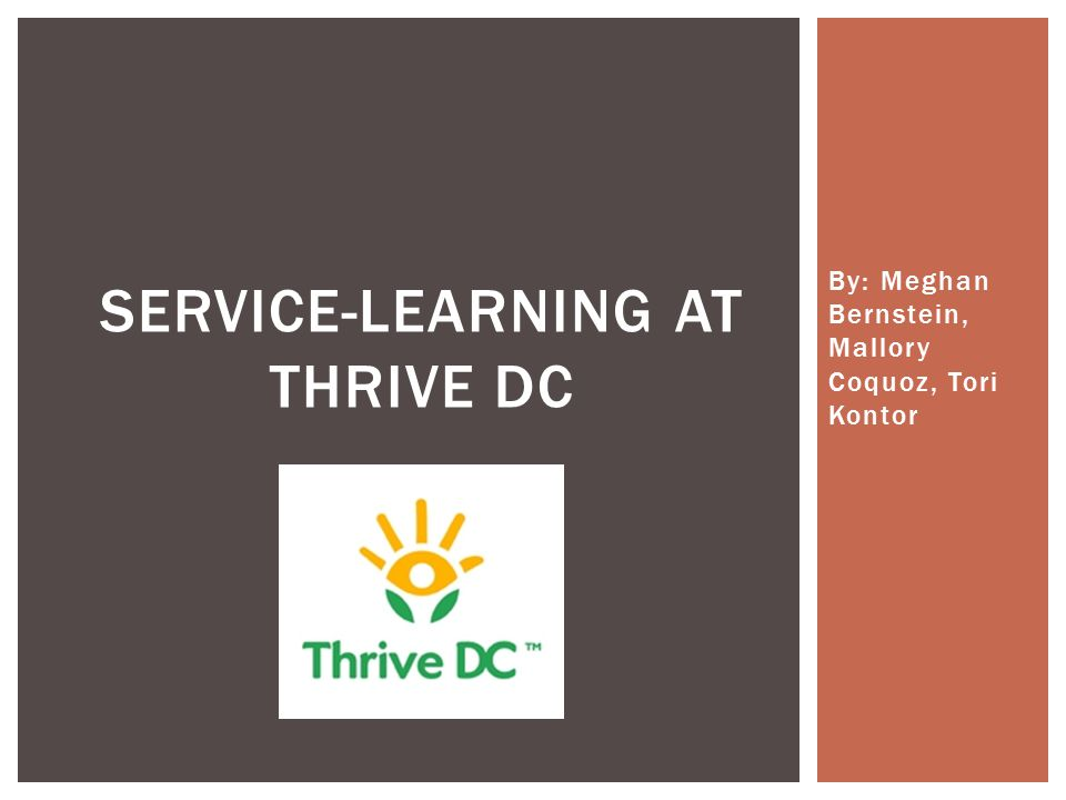 By: Meghan Bernstein, Mallory Coquoz, Tori Kontor SERVICE-LEARNING AT THRIVE DC
