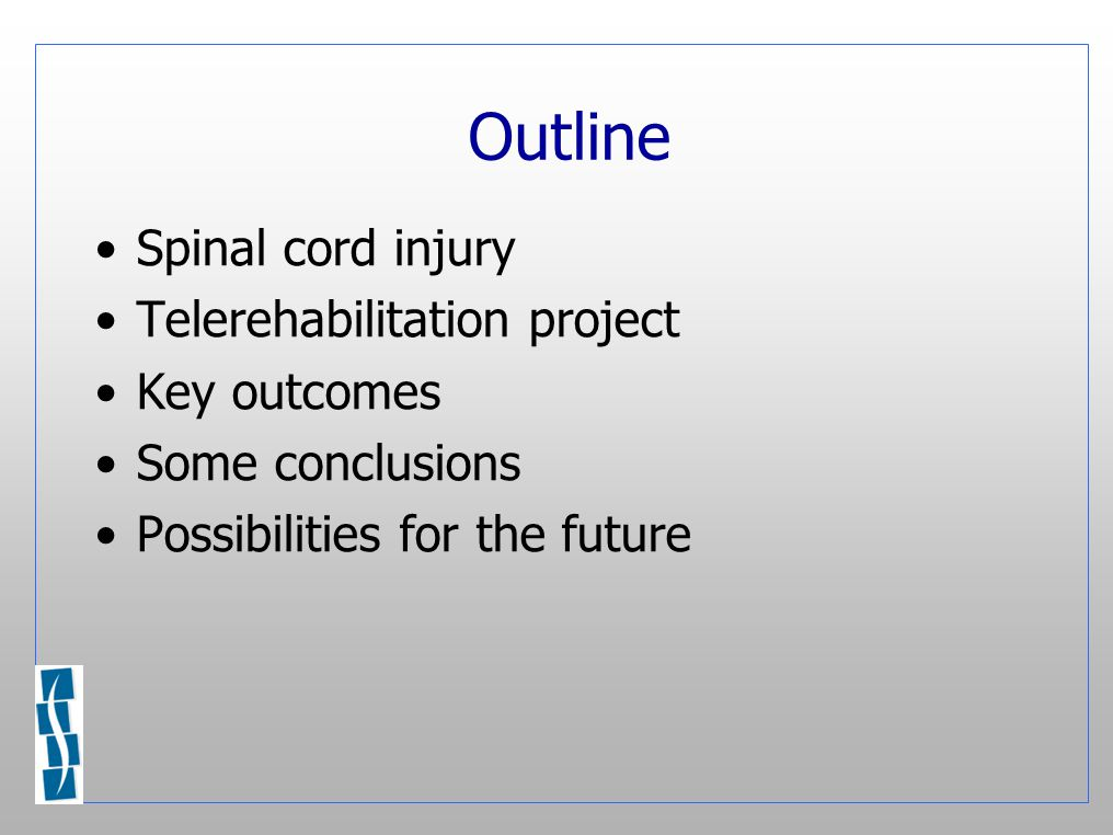 Outline Spinal cord injury Telerehabilitation project Key outcomes Some conclusions Possibilities for the future