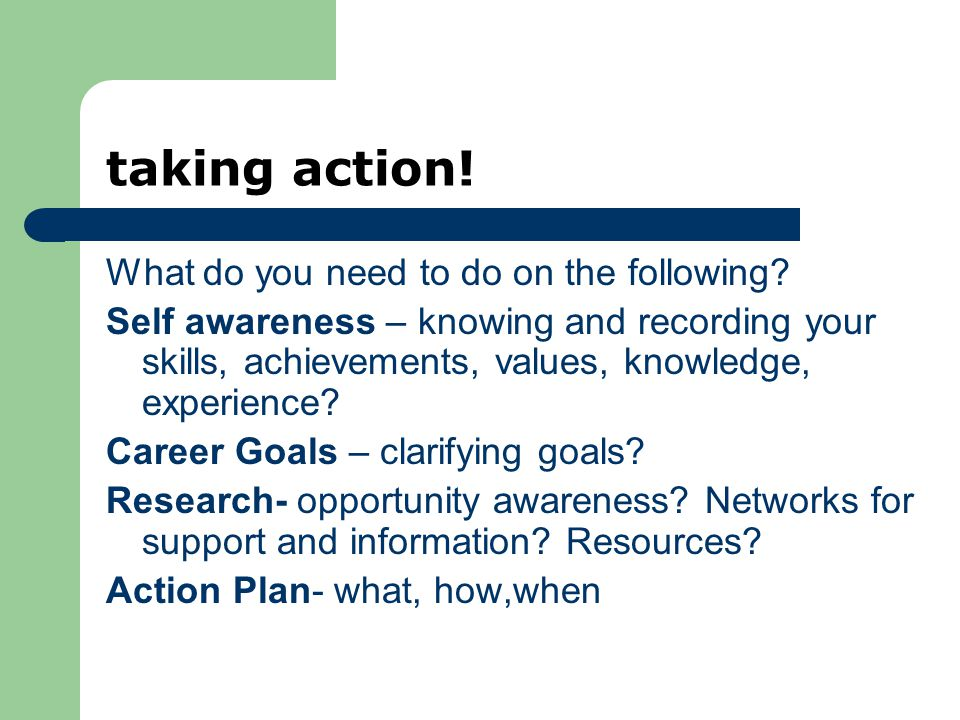 taking action. What do you need to do on the following.