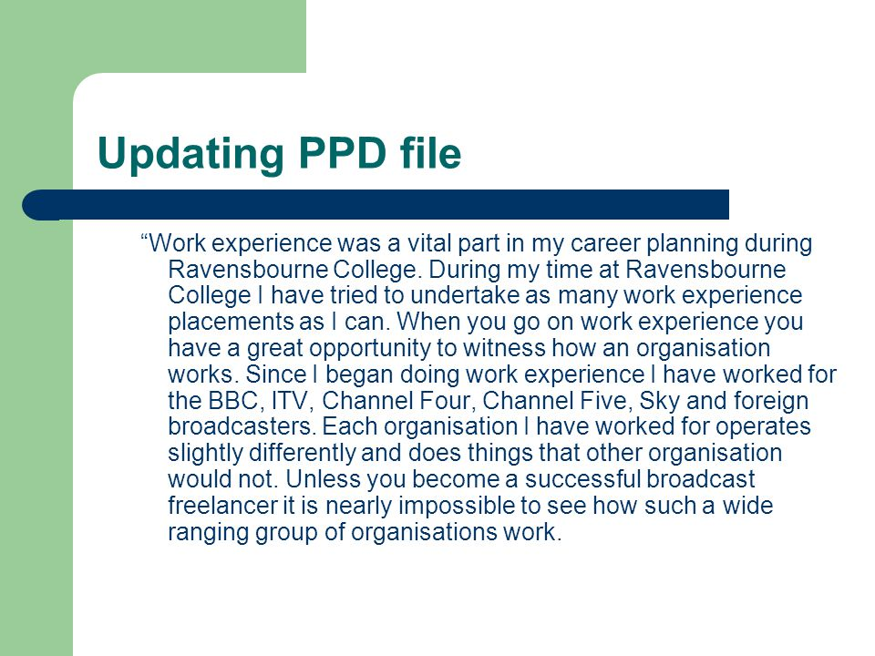 Updating PPD file Work experience was a vital part in my career planning during Ravensbourne College.