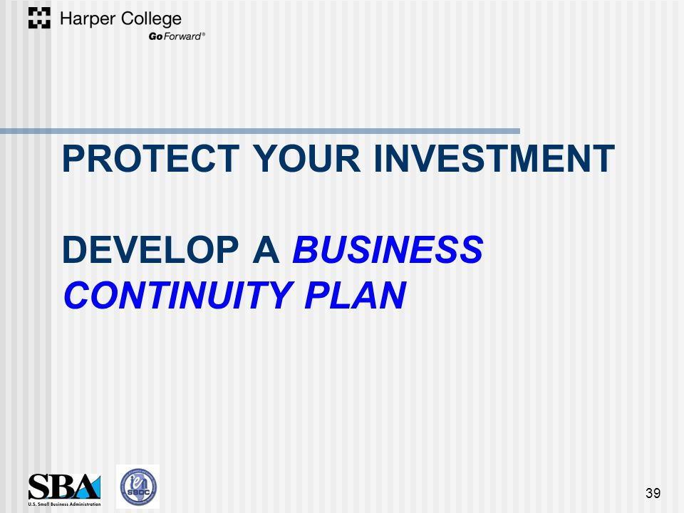 PROTECT YOUR INVESTMENT DEVELOP A BUSINESS CONTINUITY PLAN 39