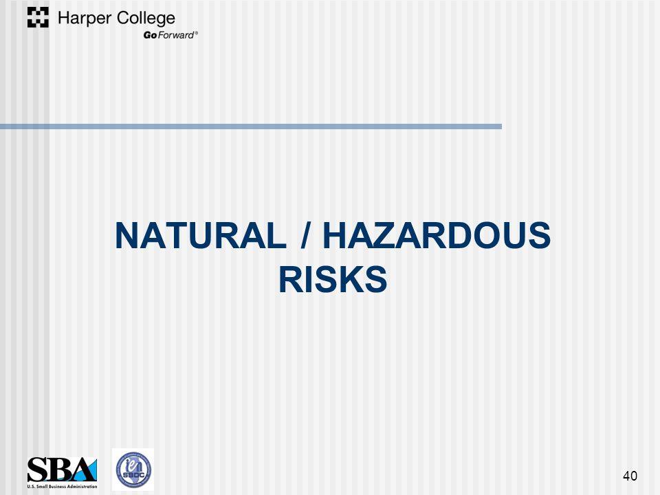 NATURAL / HAZARDOUS RISKS 40