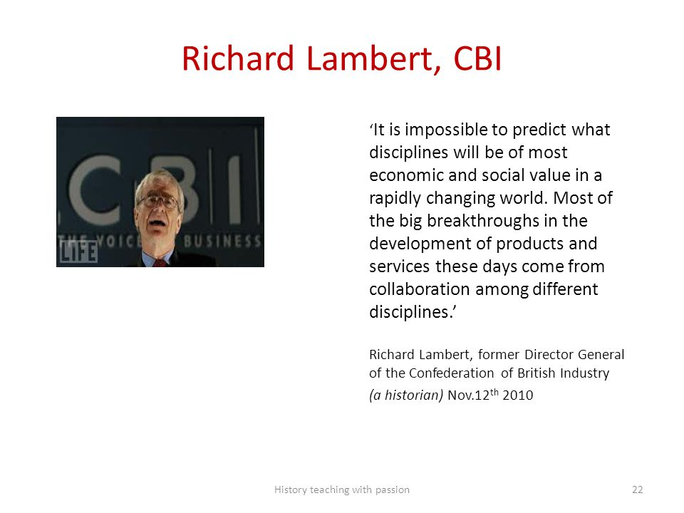 Richard Lambert, CBI ' It is impossible to predict what disciplines will be of most economic and social value in a rapidly changing world. Most of the