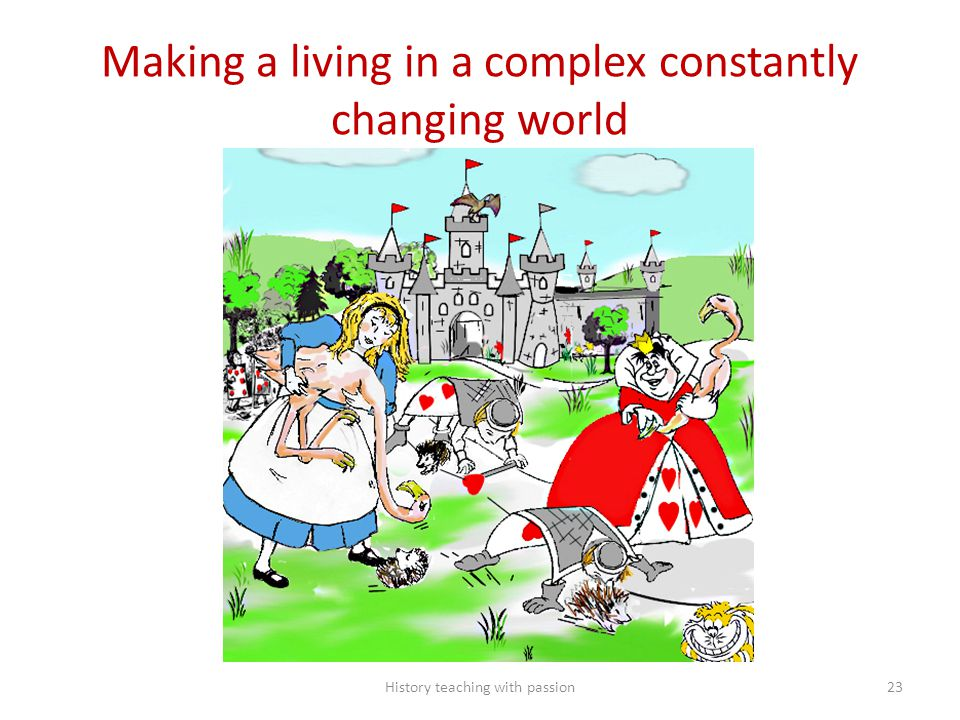 Making a living in a complex constantly changing world History teaching with passion23