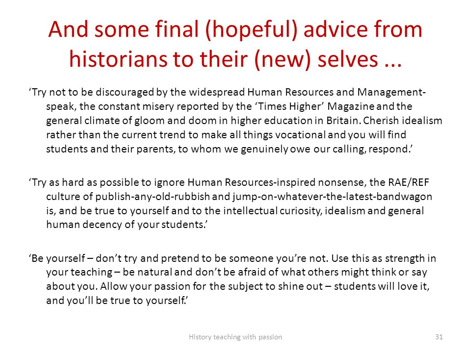 And some final (hopeful) advice from historians to their (new) selves... 'Try not to be discouraged by the widespread Human Resources and Management-