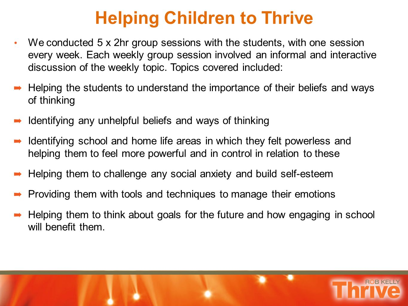 Helping Children to Thrive We conducted 5 x 2hr group sessions with the students, with one session every week. Each weekly group session involved an i