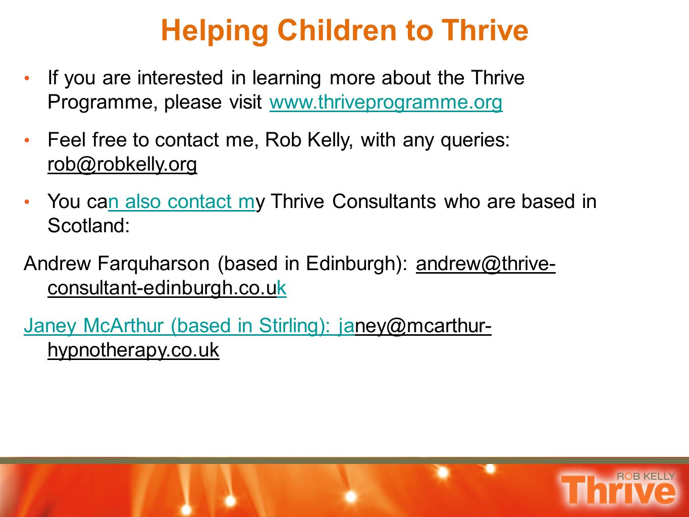 Helping Children to Thrive If you are interested in learning more about the Thrive Programme, please visit www.thriveprogramme.orgwww.thriveprogramme.