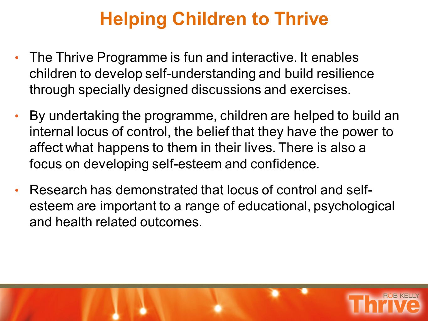 Helping Children to Thrive The Thrive Programme is fun and interactive. It enables children to develop self-understanding and build resilience through