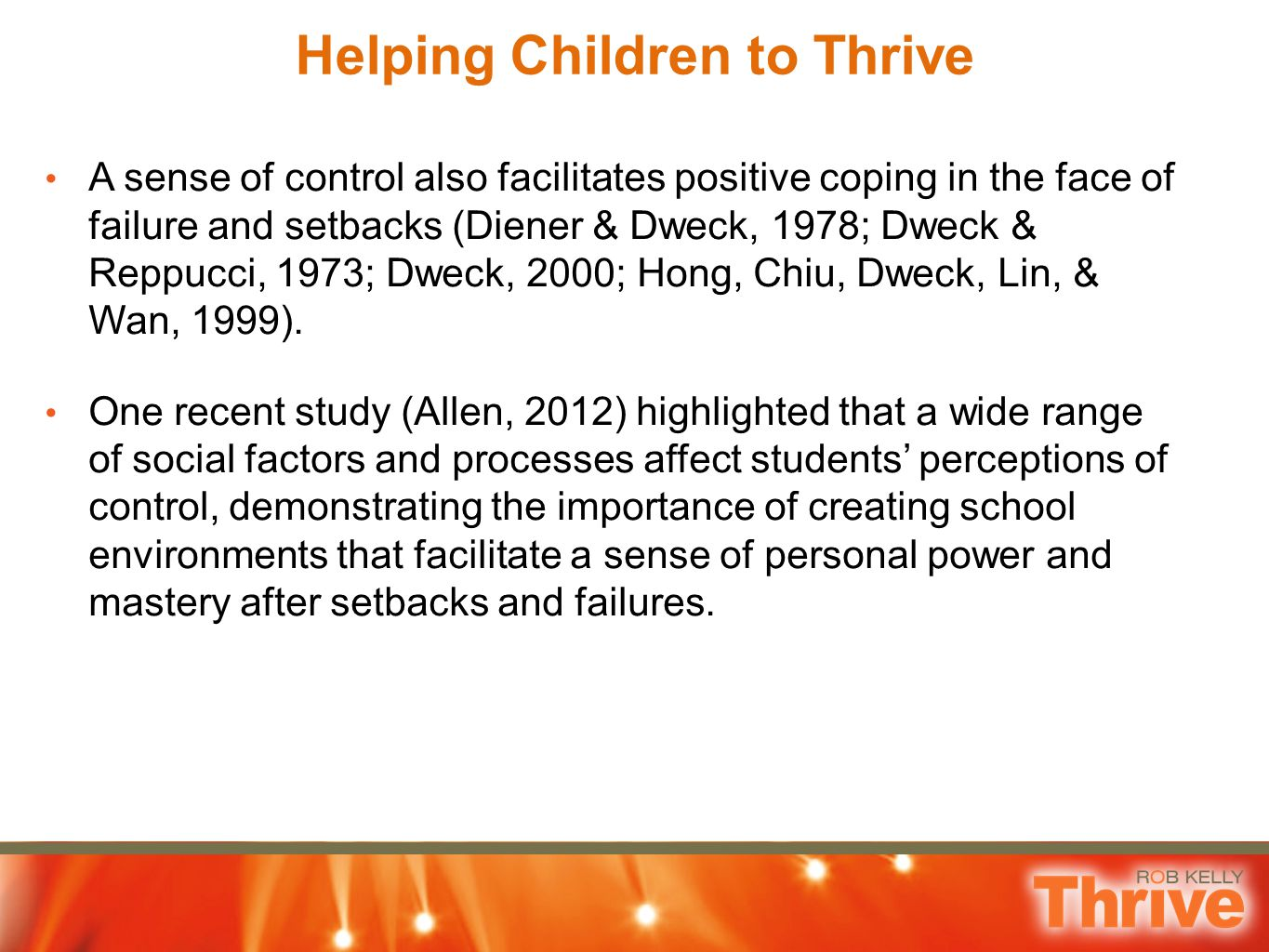 Helping Children to Thrive A sense of control also facilitates positive coping in the face of failure and setbacks (Diener & Dweck, 1978; Dweck & Repp