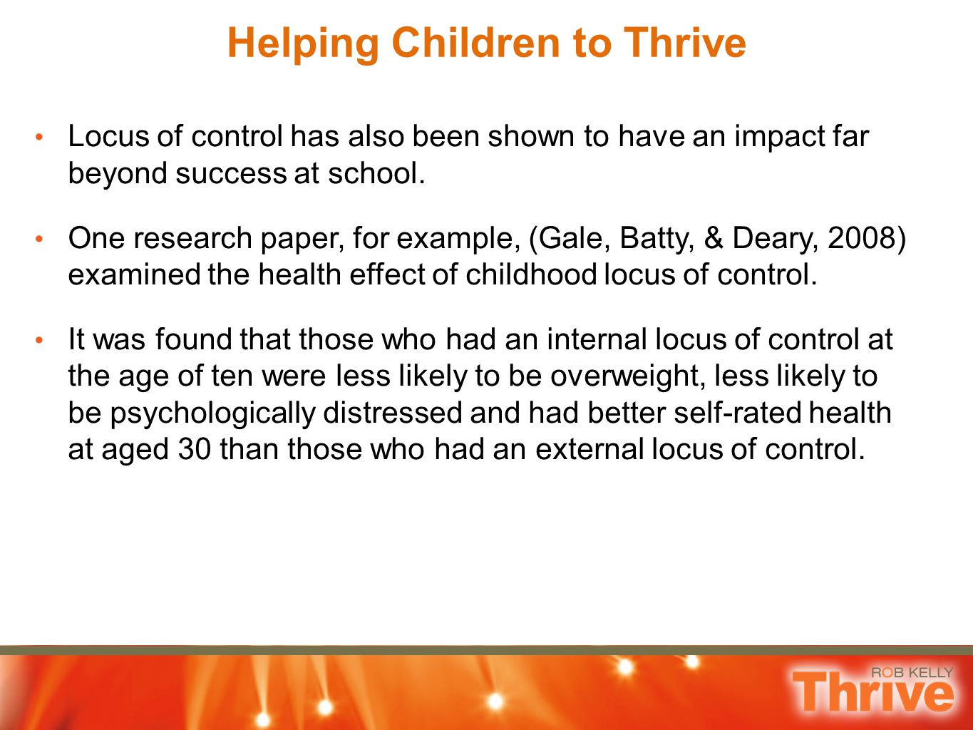 Helping Children to Thrive Locus of control has also been shown to have an impact far beyond success at school.