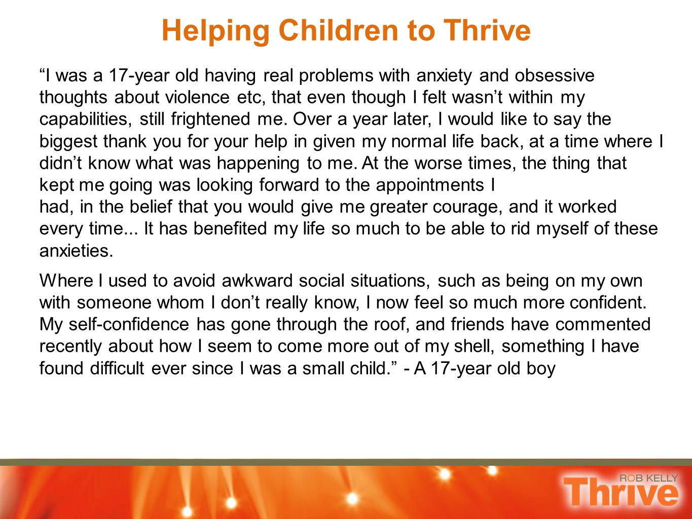 "Helping Children to Thrive ""I was a 17-year old having real problems with anxiety and obsessive thoughts about violence etc, that even though I felt w"