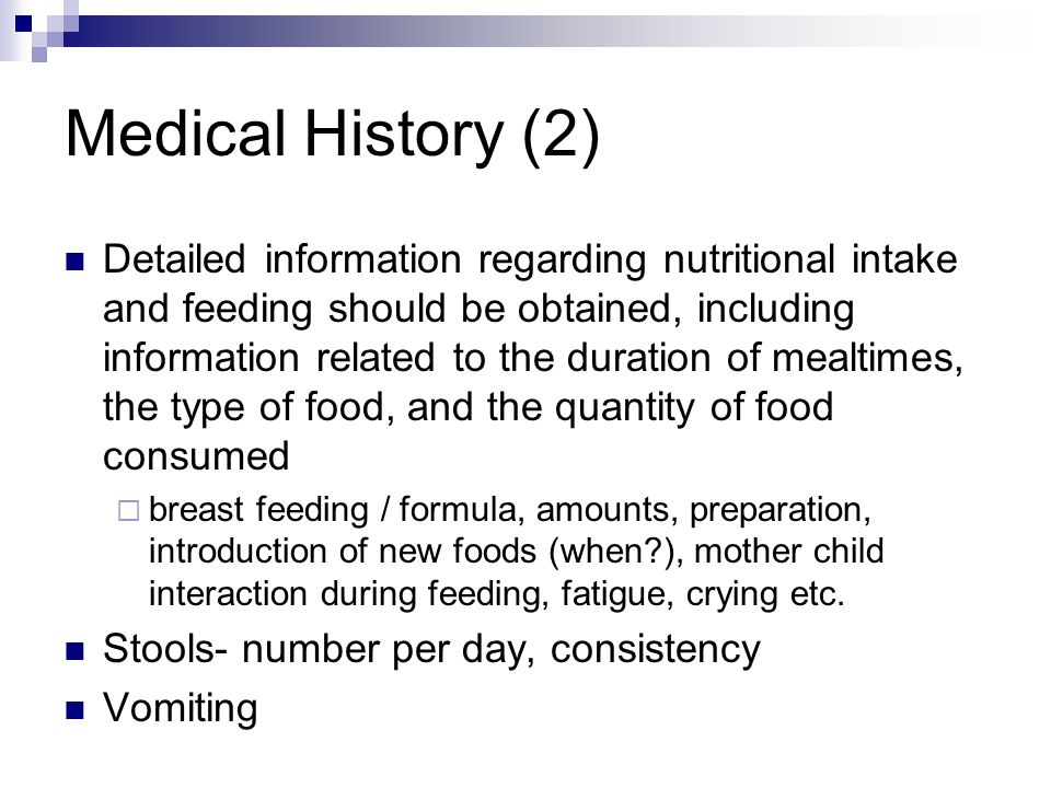 Medical History (2) Detailed information regarding nutritional intake and feeding should be obtained, including information related to the duration of