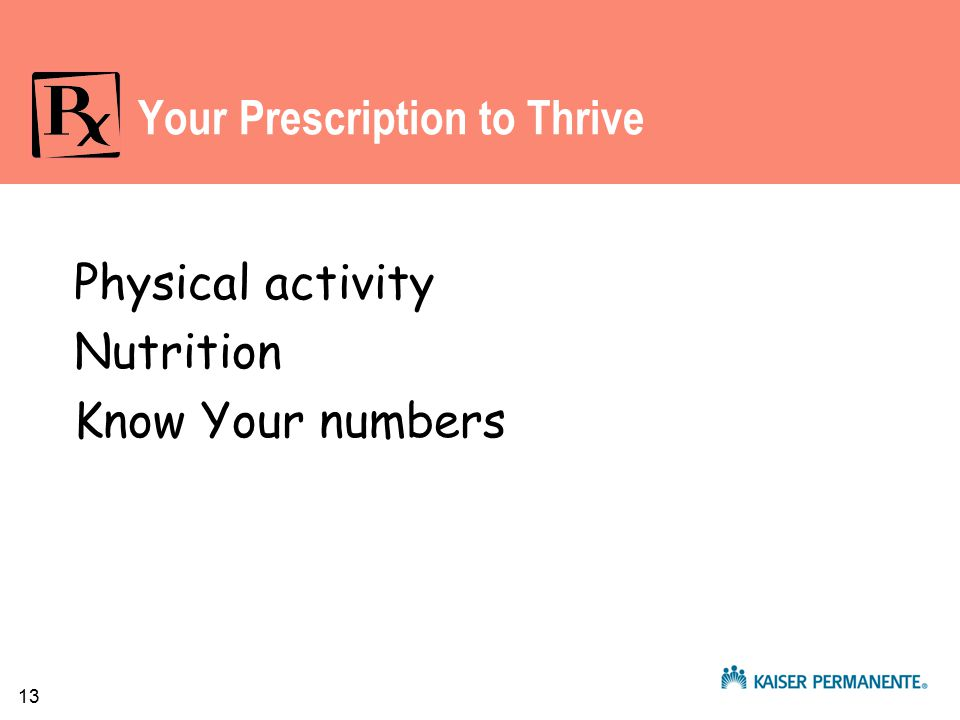 13 Your Prescription to Thrive Physical activity Nutrition Know Your numbers