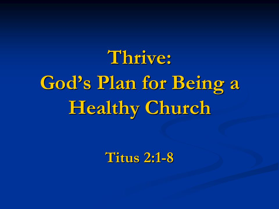 Thrive: God's Plan for Being a Healthy Church Titus 2:1-8