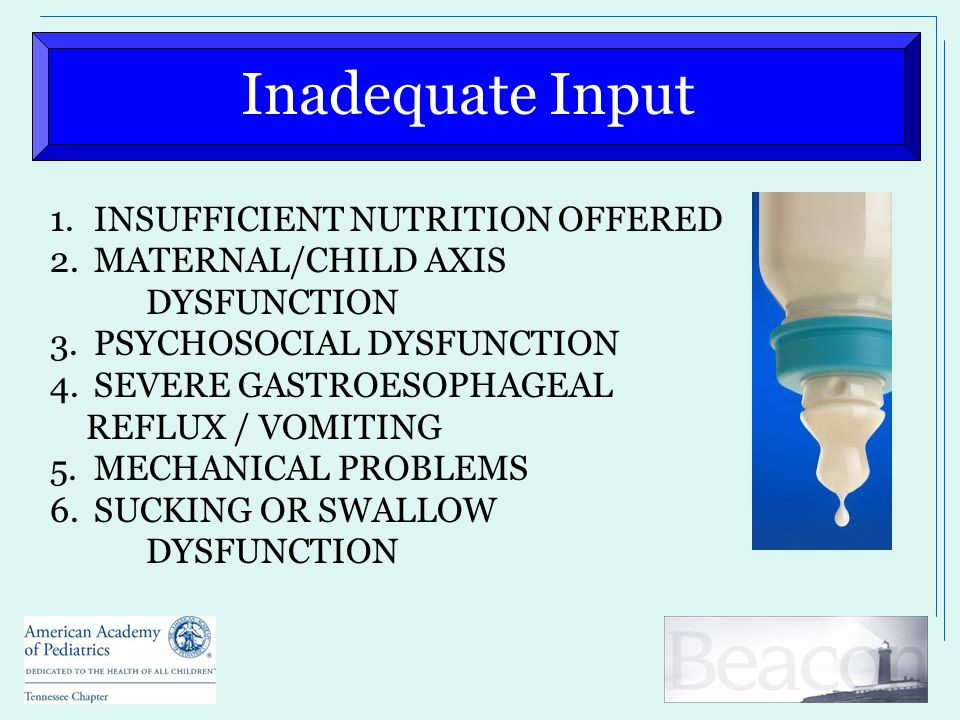 Inadequate Input 1. INSUFFICIENT NUTRITION OFFERED 2. MATERNAL/CHILD AXIS DYSFUNCTION 3. PSYCHOSOCIAL DYSFUNCTION 4. SEVERE GASTROESOPHAGEAL REFLUX /