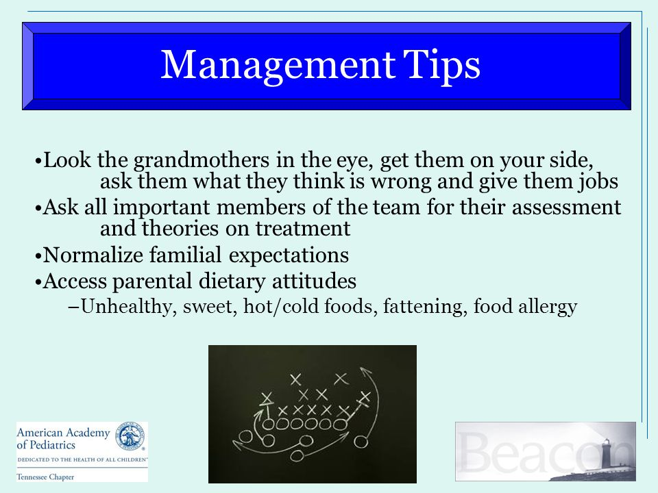 Management Tips Look the grandmothers in the eye, get them on your side, ask them what they think is wrong and give them jobs Ask all important member