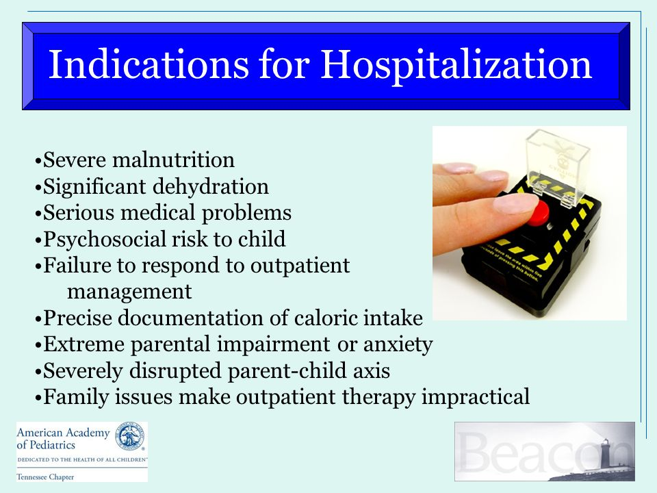 Indications for Hospitalization Severe malnutrition Significant dehydration Serious medical problems Psychosocial risk to child Failure to respond to