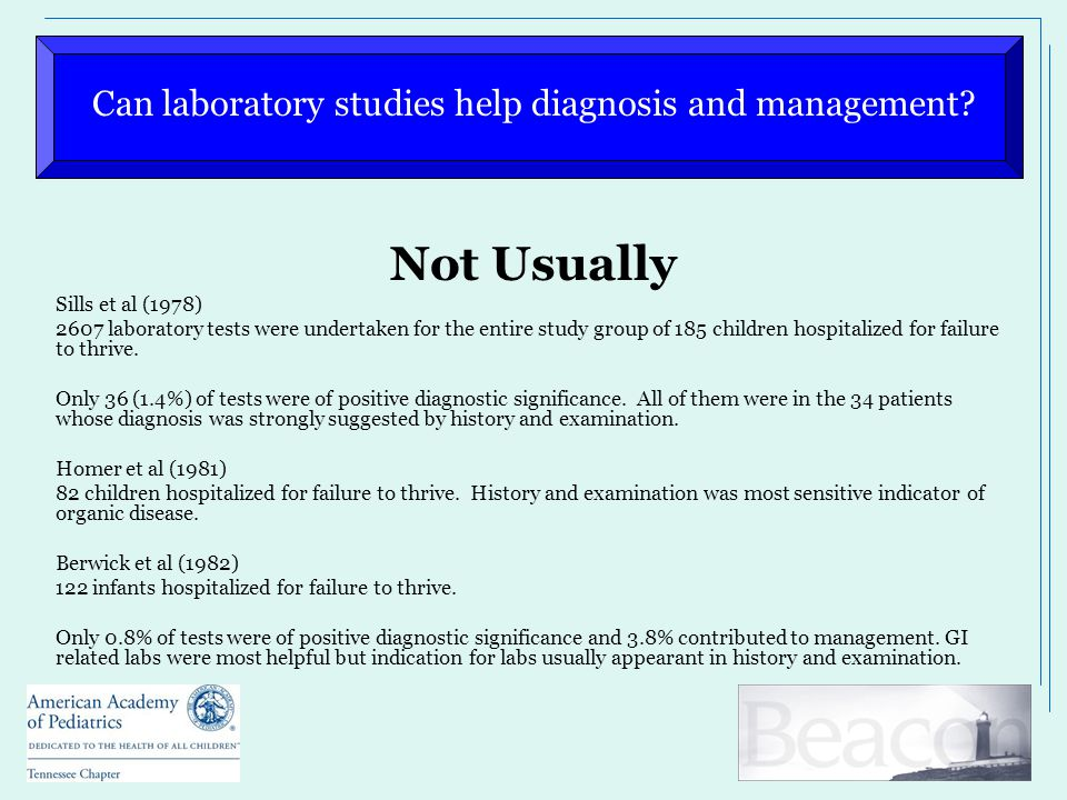 Not Usually Sills et al (1978) 2607 laboratory tests were undertaken for the entire study group of 185 children hospitalized for failure to thrive. On