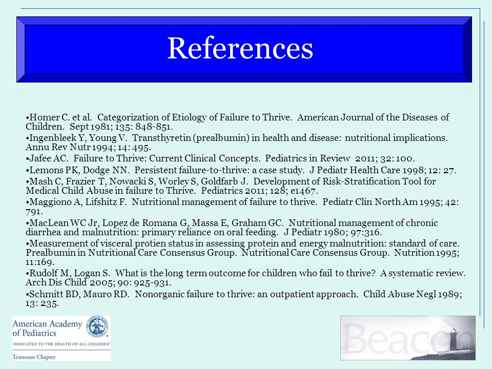 References Homer C. et al. Categorization of Etiology of Failure to Thrive. American Journal of the Diseases of Children. Sept 1981; 135: 848-851. Ing