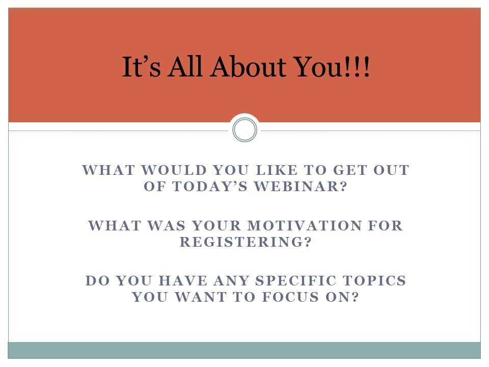 WHAT WOULD YOU LIKE TO GET OUT OF TODAY'S WEBINAR.