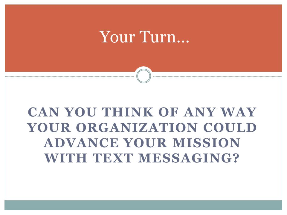 CAN YOU THINK OF ANY WAY YOUR ORGANIZATION COULD ADVANCE YOUR MISSION WITH TEXT MESSAGING.