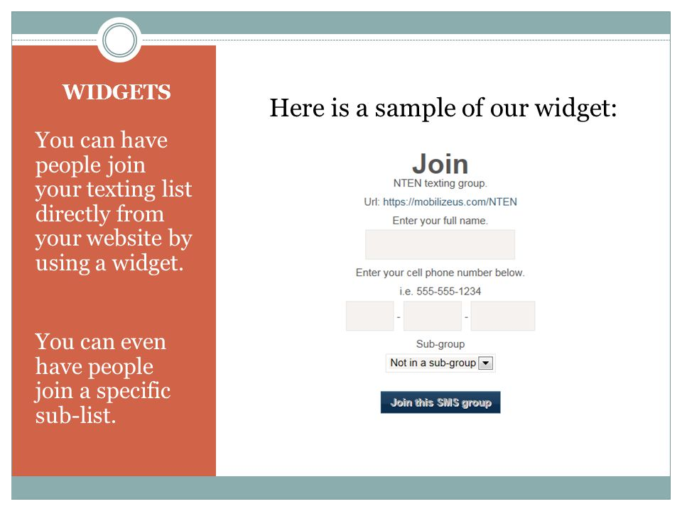 WIDGETS You can have people join your texting list directly from your website by using a widget.