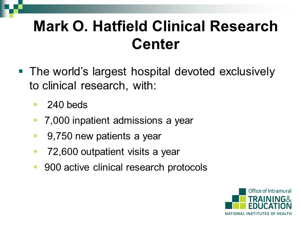  The world's largest hospital devoted exclusively to clinical research, with: Mark O.