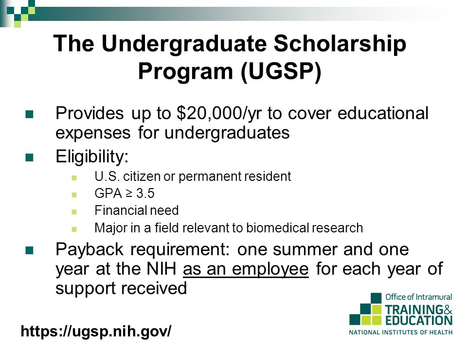 The Undergraduate Scholarship Program (UGSP) Provides up to $20,000/yr to cover educational expenses for undergraduates Eligibility: U.S. citizen or p