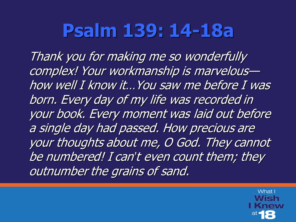 Psalm 139: 14-18a Thank you for making me so wonderfully complex.