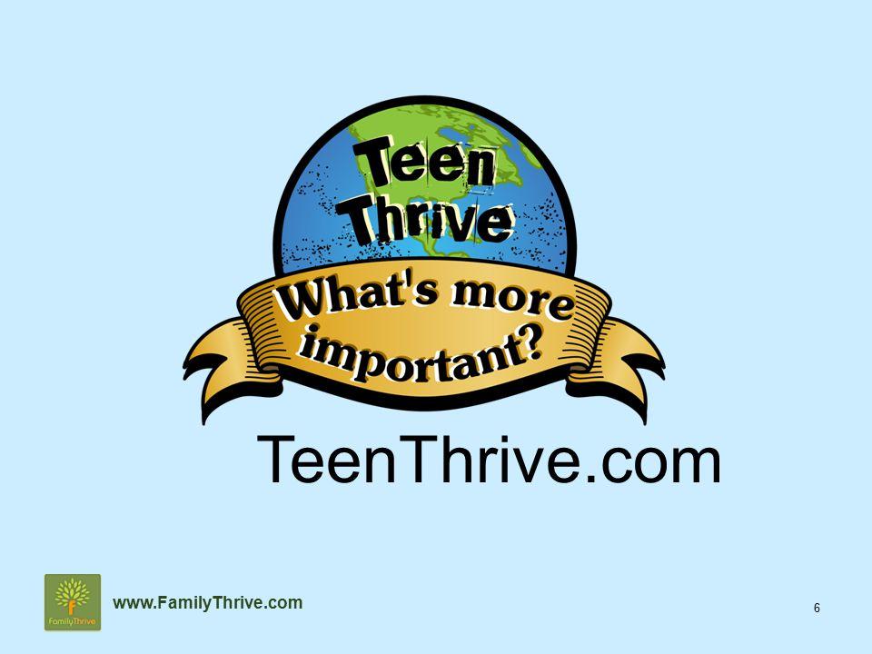 6 www.FamilyThrive.com TeenThrive.com