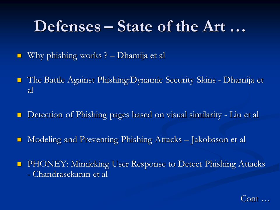 Defenses – State of the Art … Why phishing works ? – Dhamija et al Why phishing works ? – Dhamija et al The Battle Against Phishing:Dynamic Security S