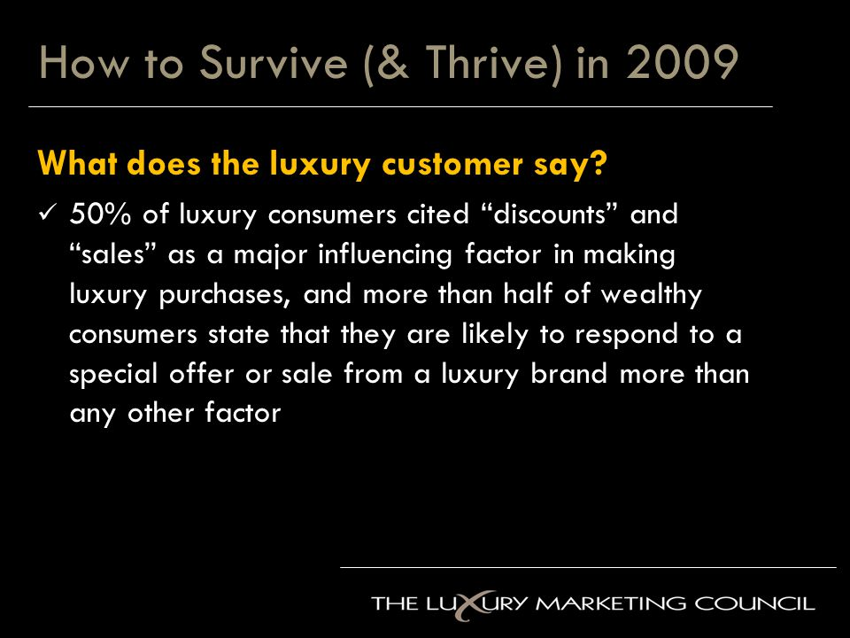 How to Survive (& Thrive) in 2009 What does the luxury customer say.