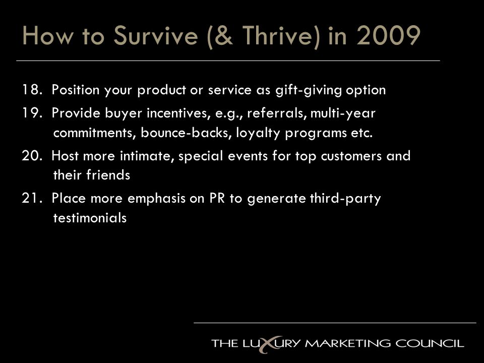 How to Survive (& Thrive) in 2009 18. Position your product or service as gift-giving option 19.