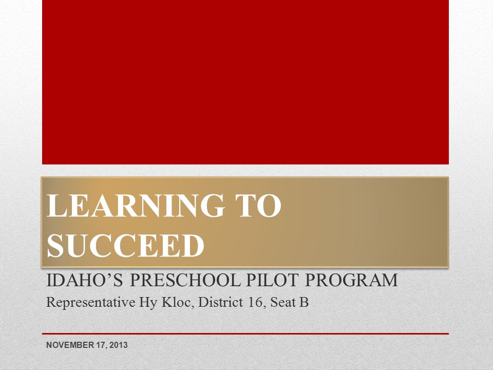 IT PAYS TO INVEST IN PRESCHOOL PROGRAMS Returns $3-$17 in economic value for every $1 invested Improves future monthly earning by as much as $2,000 IDAHO S PRESCHOOL PILOT PROGRAM