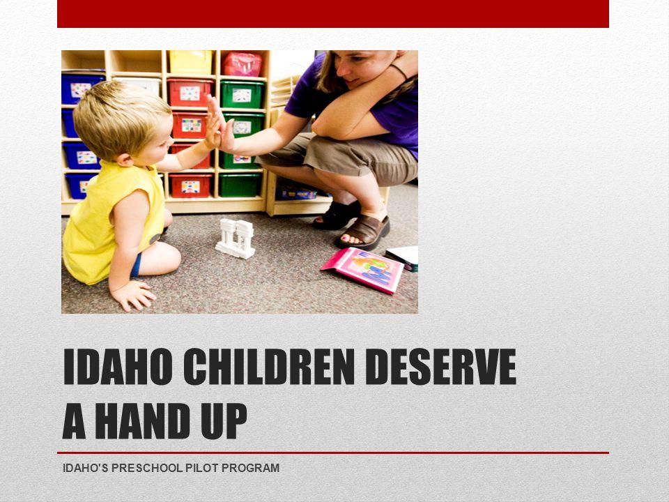 IDAHO CHILDREN DESERVE A HAND UP IDAHO S PRESCHOOL PILOT PROGRAM