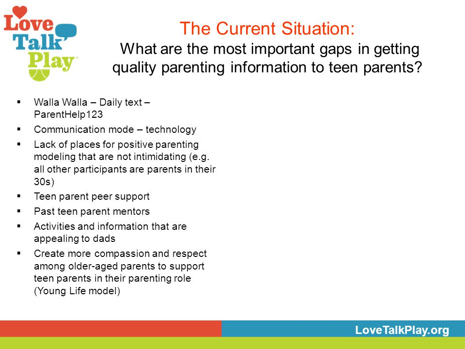 The Current Situation: What are the most important gaps in getting quality parenting information to teen parents? LoveTalkPlay.org  Walla Walla – Dai