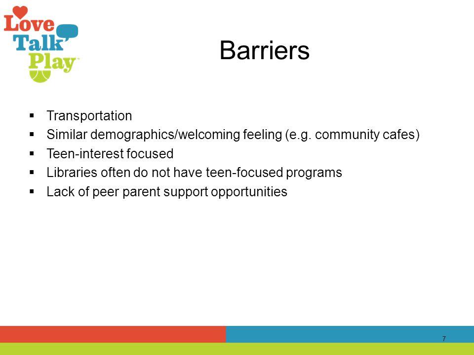 Barriers  Transportation  Similar demographics/welcoming feeling (e.g.