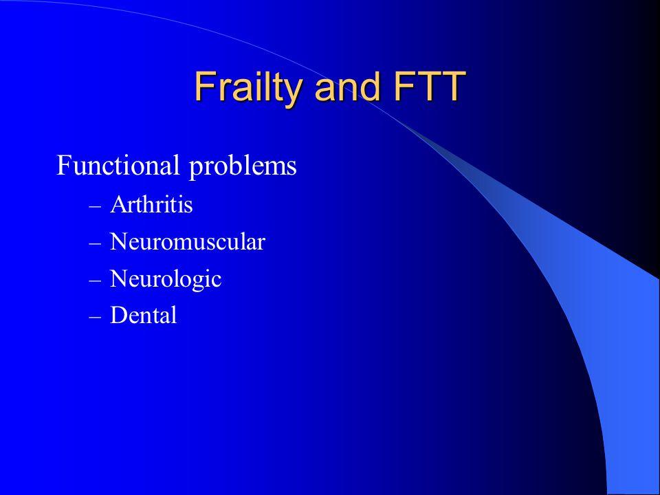 Frailty and FTT Functional problems – Arthritis – Neuromuscular – Neurologic – Dental