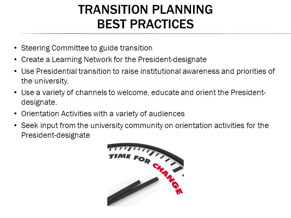 Steering Committee to guide transition Create a Learning Network for the President-designate Use Presidential transition to raise institutional awareness and priorities of the university.