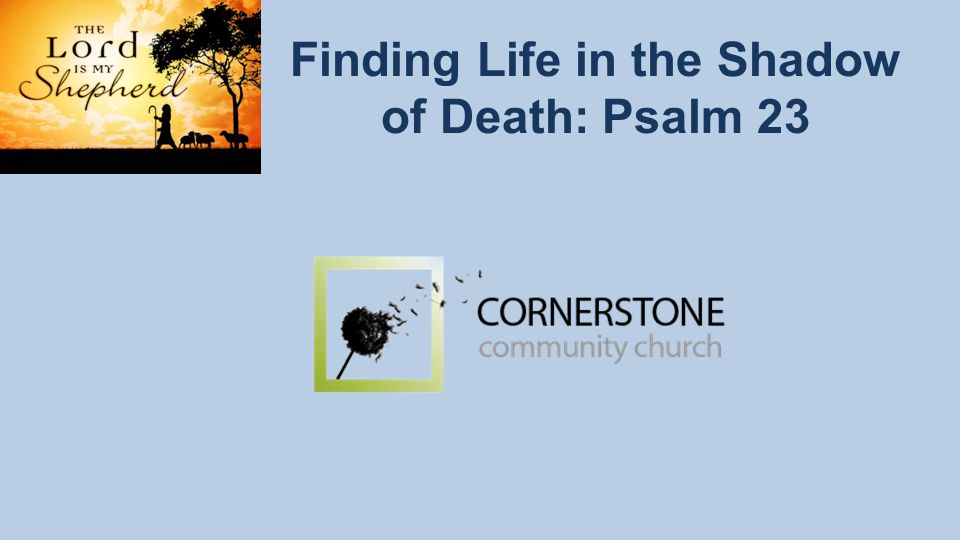 Finding Life in the Shadow of Death: Psalm 23