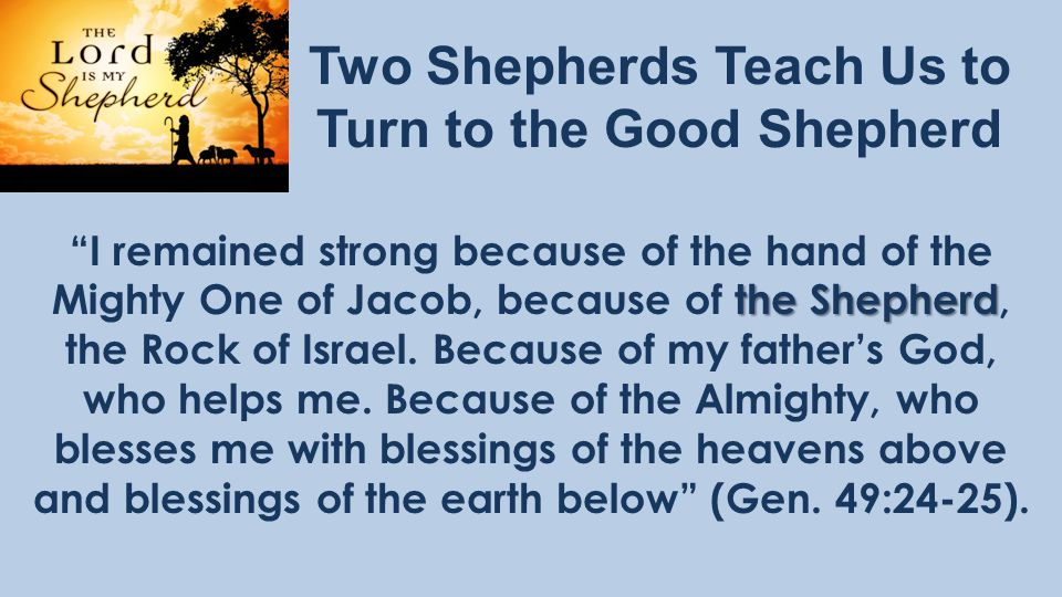 the Shepherd I remained strong because of the hand of the Mighty One of Jacob, because of the Shepherd, the Rock of Israel.
